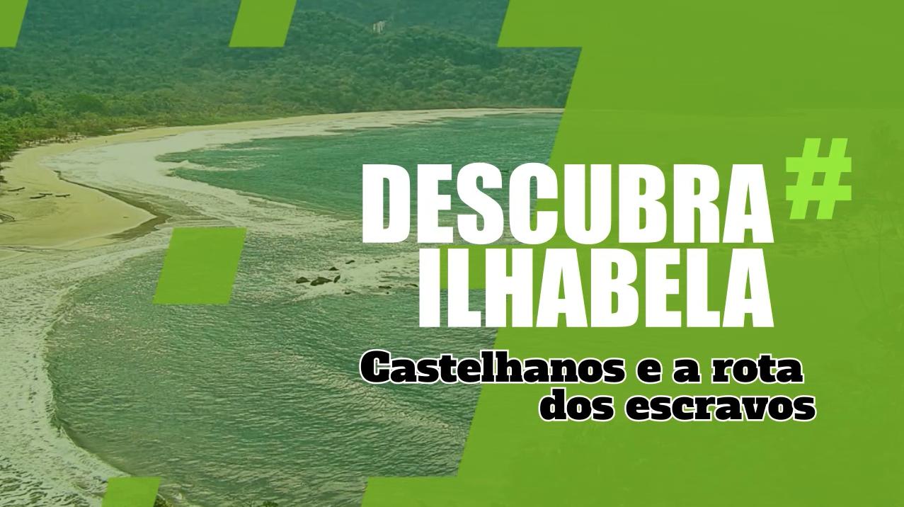 Descubra Ilhabela - Castelhanos e a Rota dos Escravos em Ilhabela